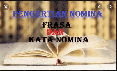 Nomina :Pengertian, Ciri, frasa dan Contoh Kalimatnya