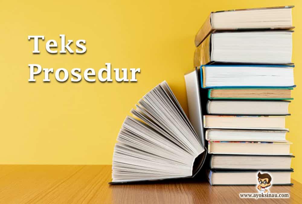 Teks Prosedur : Pengertian, Struktur, Ciri, Jenis dan Contoh